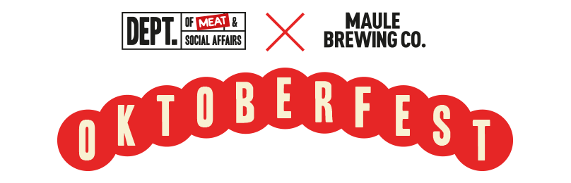 OKTOBERFEST – Dept. Meat X Maule Brewing Co.